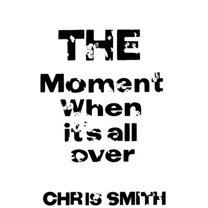 The Moment When It's All Over by Chris Smith